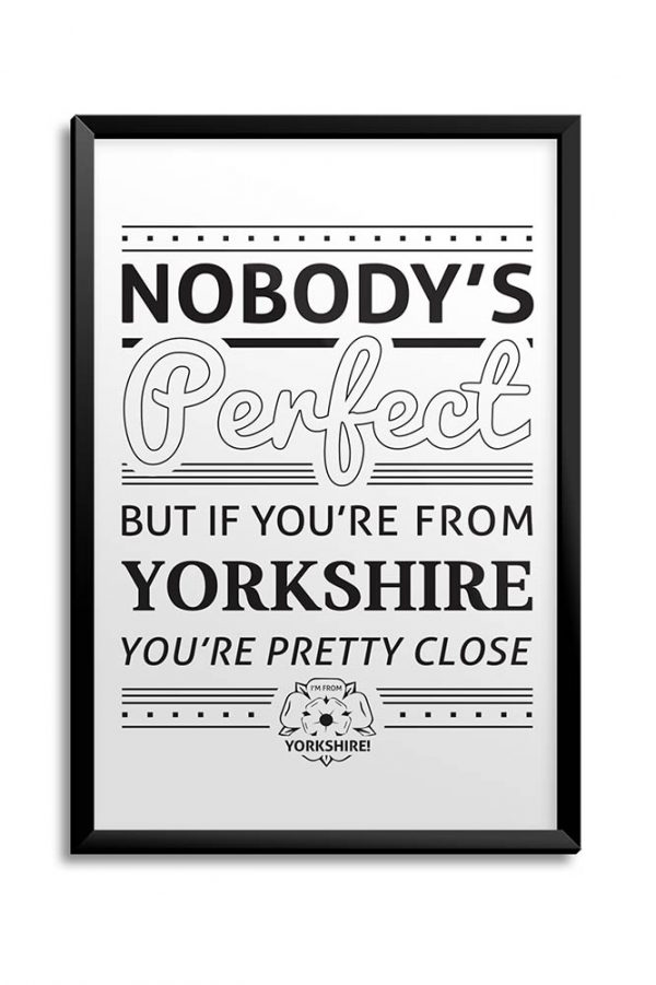 Nobody's Perfect but If You're From Yorkshire You're Pretty Close Print