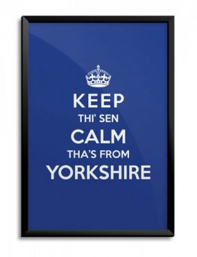 Keep Thi' Sen Calm Tha's From Yorkshire print