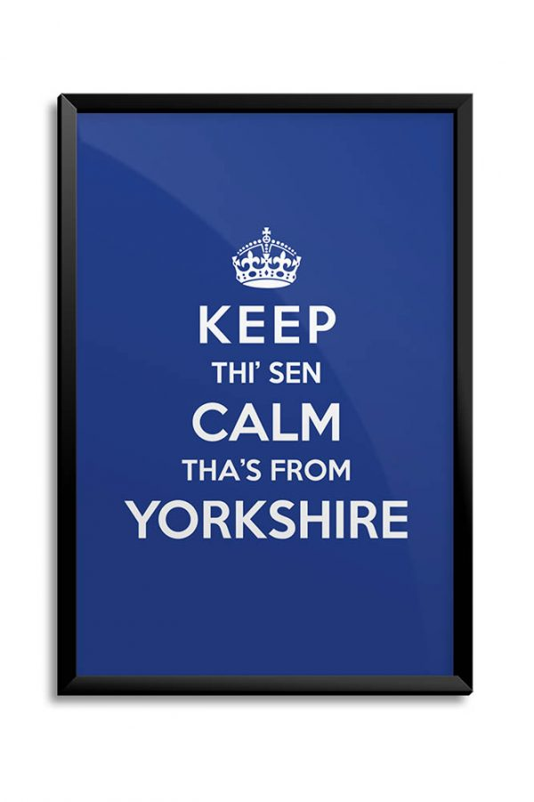 Keep Thi' Sen Calm Tha's From Yorkshire print