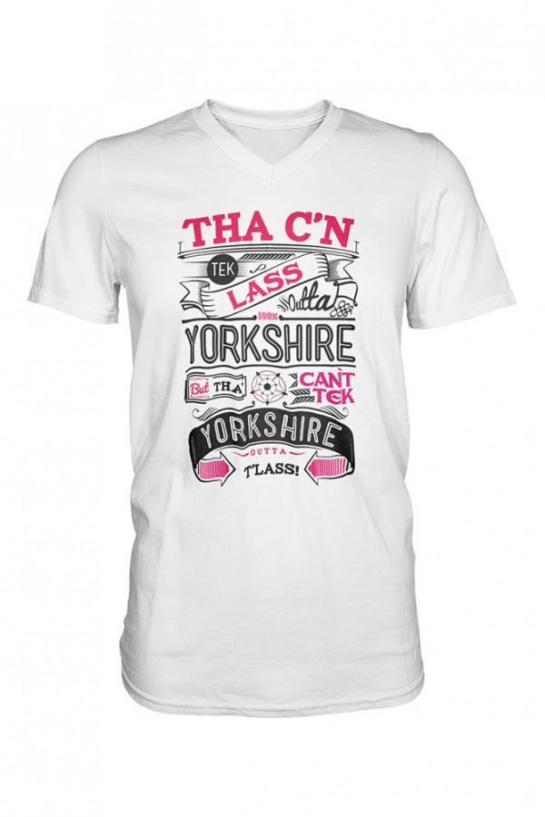 Tha C'n Tek Lass Outta Yorkshire T-Shirt White V-Neck