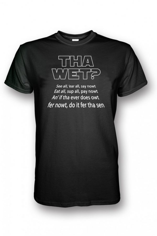 tha wet, see all 'ear all say nowt, eat all sup all pay nowt an' if tha ever does owt fer nowt, di it fer tha sen design on a black t-shirt